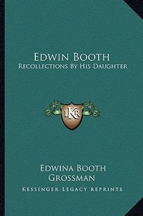 Edwin Booth by Edwina Booth Grossman (9781163280812) - PaperBack - Modern & Contemporary Fiction Literature