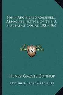 John Archibald Campbell, Associate Justice of the U. S. Supreme Court, 1853-1861 by Henry Groves Connor (9781163280959) - PaperBack - Modern & Contemporary Fiction Literature