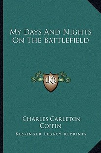 My Days and Nights on the Battlefield by Charles Carleton Coffin (9781163281437) - PaperBack - Modern & Contemporary Fiction Literature