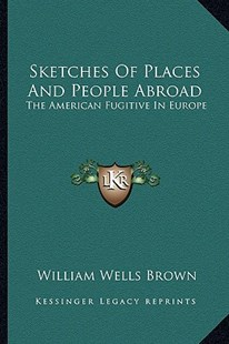 Sketches of Places and People Abroad by William Wells Brown (9781163281826) - PaperBack - Modern & Contemporary Fiction Literature