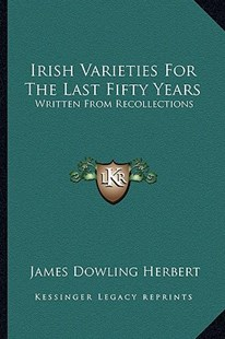 Irish Varieties for the Last Fifty Years by James Dowling Herbert (9781163281864) - PaperBack - Modern & Contemporary Fiction Literature