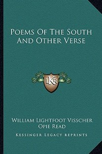 Poems of the South and Other Verse by William Lightfoot Visscher, Opie Read (9781163282762) - PaperBack - Modern & Contemporary Fiction Literature