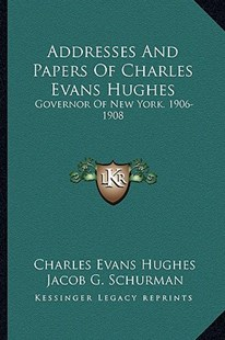 Addresses and Papers of Charles Evans Hughes by Charles Evans Hughes, Jacob G Schurman (9781163283561) - PaperBack - Modern & Contemporary Fiction Literature