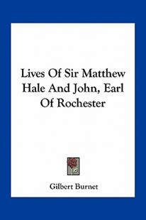 Lives of Sir Matthew Hale and John, Earl of Rochester by Gilbert Burnet (9781163284315) - PaperBack - Modern & Contemporary Fiction Literature