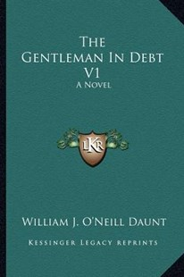 The Gentleman in Debt V1 by William J O Daunt (9781163284834) - PaperBack - Modern & Contemporary Fiction Literature