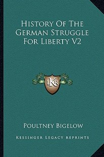 History of the German Struggle for Liberty V2 by Poultney Bigelow (9781163285695) - PaperBack - Modern & Contemporary Fiction Literature
