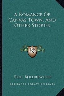 A Romance of Canvas Town, and Other Stories by Rolf Boldrewood (9781163285794) - PaperBack - Modern & Contemporary Fiction Literature