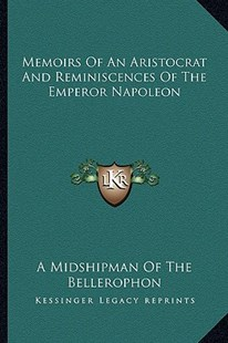 Memoirs of an Aristocrat and Reminiscences of the Emperor Napoleon by A Midshipman of the Bellerophon (9781163285961) - PaperBack - Modern & Contemporary Fiction Literature
