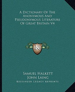 A Dictionary of the Anonymous and Pseudonymous Literature of Great Britain V4 by Samuel Halkett, John Laing (9781163286067) - PaperBack - Modern & Contemporary Fiction Literature