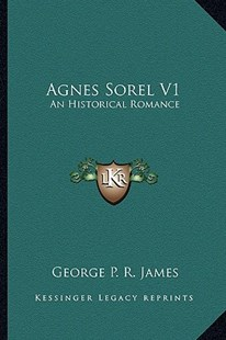 Agnes Sorel V1 by George Payne Rainsford James (9781163286579) - PaperBack - Modern & Contemporary Fiction Literature