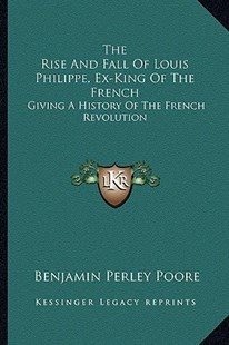The Rise and Fall of Louis Philippe, Ex-King of the French by Benjamin Perley Poore (9781163286722) - PaperBack - Modern & Contemporary Fiction Literature