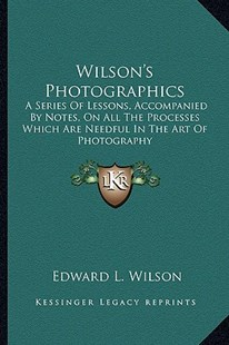 Wilson's Photographics by Edward L Wilson (9781163287101) - PaperBack - Modern & Contemporary Fiction Literature