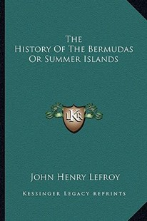 The History of the Bermudas or Summer Islands by John Henry Lefroy Sir (9781163287453) - PaperBack - Modern & Contemporary Fiction Literature