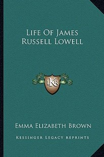 Life of James Russell Lowell by Emma Elizabeth Brown (9781163288313) - PaperBack - Modern & Contemporary Fiction Literature
