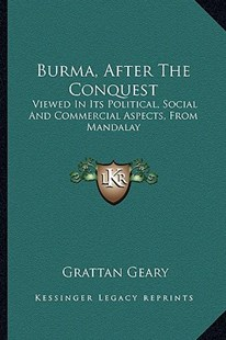 Burma, After the Conquest by Grattan Geary (9781163288818) - PaperBack - Modern & Contemporary Fiction Literature