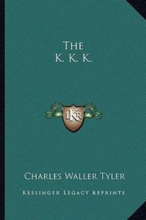 The K. K. K. by Charles Waller Tyler (9781163289365) - PaperBack - Modern & Contemporary Fiction Literature