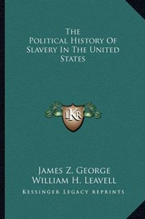 The Political History of Slavery in the United States by James Z George, William H Leavell (9781163290064) - PaperBack - Modern & Contemporary Fiction Literature