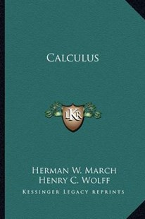 Calculus by Herman W March, Henry C Wolff, Charles S Slichter (9781163290408) - PaperBack - Modern & Contemporary Fiction Literature