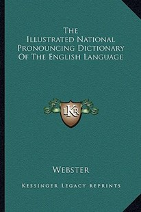 The Illustrated National Pronouncing Dictionary of the English Language by Webster Robert (9781163291726) - PaperBack - Modern & Contemporary Fiction Literature
