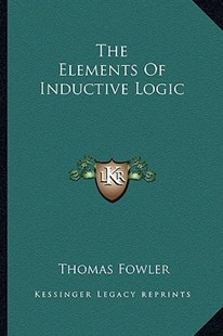 The Elements of Inductive Logic by Thomas Fowler (9781163292013) - PaperBack - Modern & Contemporary Fiction Literature
