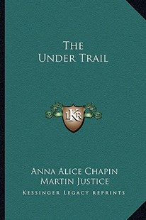 The Under Trail by Anna Alice Chapin, Martin Justice (9781163292082) - PaperBack - Modern & Contemporary Fiction Literature