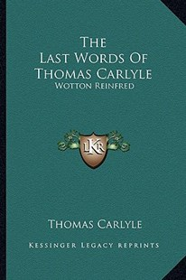 The Last Words of Thomas Carlyle by Thomas Carlyle (9781163292570) - PaperBack - Modern & Contemporary Fiction Literature