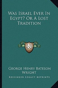 Was Israel Ever in Egypt? or a Lost Tradition by George Henry Bateson Wright (9781163293171) - PaperBack - Modern & Contemporary Fiction Literature