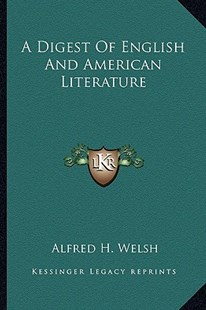 A Digest of English and American Literature by Alfred H Welsh (9781163293218) - PaperBack - Modern & Contemporary Fiction Literature