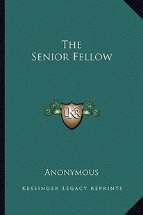 The Senior Fellow by Anonymous (9781163293478) - PaperBack - Modern & Contemporary Fiction Literature