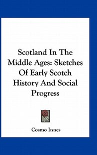 Scotland in the Middle Ages by Cosmo Innes (9781163293553) - PaperBack - Modern & Contemporary Fiction Literature
