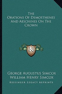 The Orations of Demosthenes and Aeschines on the Crown by George Augustus Simcox, William Henry Simcox (9781163293874) - PaperBack - Modern & Contemporary Fiction Literature