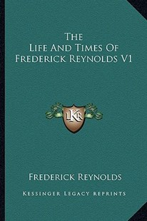 The Life and Times of Frederick Reynolds V1 by Frederick Reynolds (9781163293997) - PaperBack - Modern & Contemporary Fiction Literature
