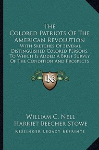 The Colored Patriots of the American Revolution by William C Nell, Harriet Beecher Stowe (9781163294093) - PaperBack - Modern & Contemporary Fiction Literature