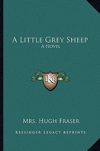 A Little Grey Sheep by Mrs Hugh Fraser (9781163294352) - PaperBack - Modern & Contemporary Fiction Literature