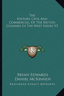 The History, Civil and Commercial, of the British Colonies in the West Indies V2 by Bryan Edwards (9781163294994) - PaperBack - Modern & Contemporary Fiction Literature