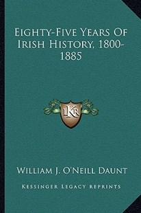 Eighty-Five Years of Irish History, 1800-1885 by William J O Daunt (9781163295274) - PaperBack - Modern & Contemporary Fiction Literature