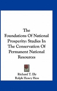 The Foundations of National Prosperity by Richard T Ely, Ralph Henry Hess, Charles K Leith (9781163295366) - PaperBack - Modern & Contemporary Fiction Literature