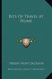 Bits of Travel at Home by Helen Hunt Jackson (9781163296196) - PaperBack - Modern & Contemporary Fiction Literature