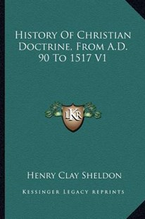 History of Christian Doctrine, from A.D. 90 to 1517 V1 by Henry Clay Sheldon (9781163296332) - PaperBack - Modern & Contemporary Fiction Literature
