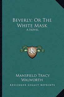 Beverly; Or the White Mask by Mansfield Tracy Walworth (9781163296431) - PaperBack - Modern & Contemporary Fiction Literature