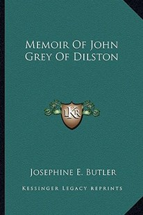 Memoir of John Grey of Dilston by Josephine E Butler (9781163296493) - PaperBack - Modern & Contemporary Fiction Literature