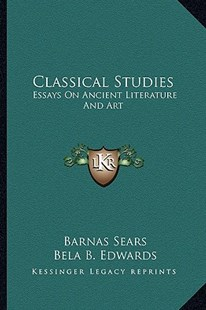 Classical Studies by Barnas Sears, Bela Bates Edwards, Cornelius C Felton (9781163297292) - PaperBack - Modern & Contemporary Fiction Literature