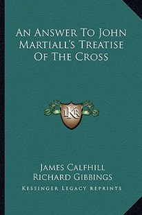 An Answer to John Martiall's Treatise of the Cross by James Calfhill, Richard Gibbings (9781163297377) - PaperBack - Modern & Contemporary Fiction Literature