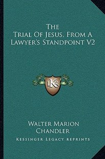 The Trial of Jesus, from a Lawyer's Standpoint V2 by Walter Marion Chandler (9781163297612) - PaperBack - Modern & Contemporary Fiction Literature
