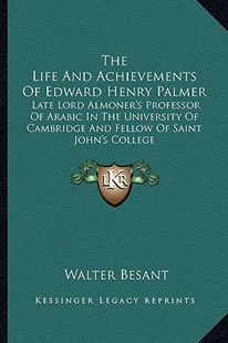 The Life and Achievements of Edward Henry Palmer by Walter Besant (9781163298145) - PaperBack - Modern & Contemporary Fiction Literature