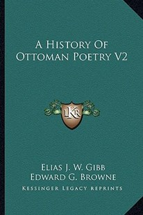 A History of Ottoman Poetry V2 by Elias J W Gibb, Edward G Browne (9781163298244) - PaperBack - Modern & Contemporary Fiction Literature