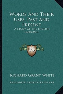 Words and Their Uses, Past and Present by Richard Grant White (9781163298374) - PaperBack - Modern & Contemporary Fiction Literature