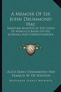 A Memoir of Sir John Drummond Hay by Alice Emily Drummond-Hay, Francis W De Winton (9781163298428) - PaperBack - Modern & Contemporary Fiction Literature