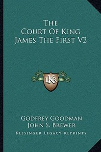 The Court of King James the First V2 by Godfrey Goodman, John S Brewer (9781163298466) - PaperBack - History