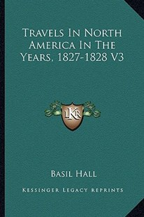 Travels in North America in the Years, 1827-1828 V3 by Basil Hall (9781163298855) - PaperBack - Modern & Contemporary Fiction Literature